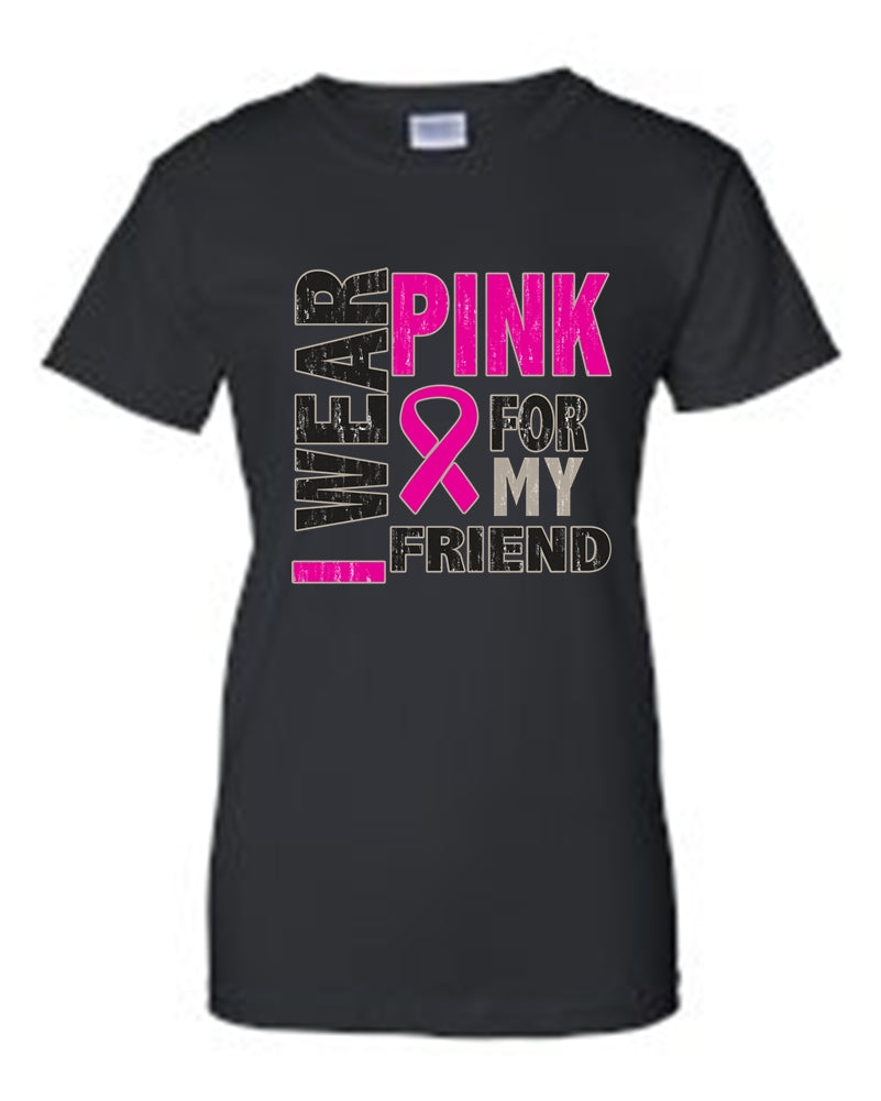 Women's Juniors T Shirt breast cancer awareness I Wear Pink For My Friend