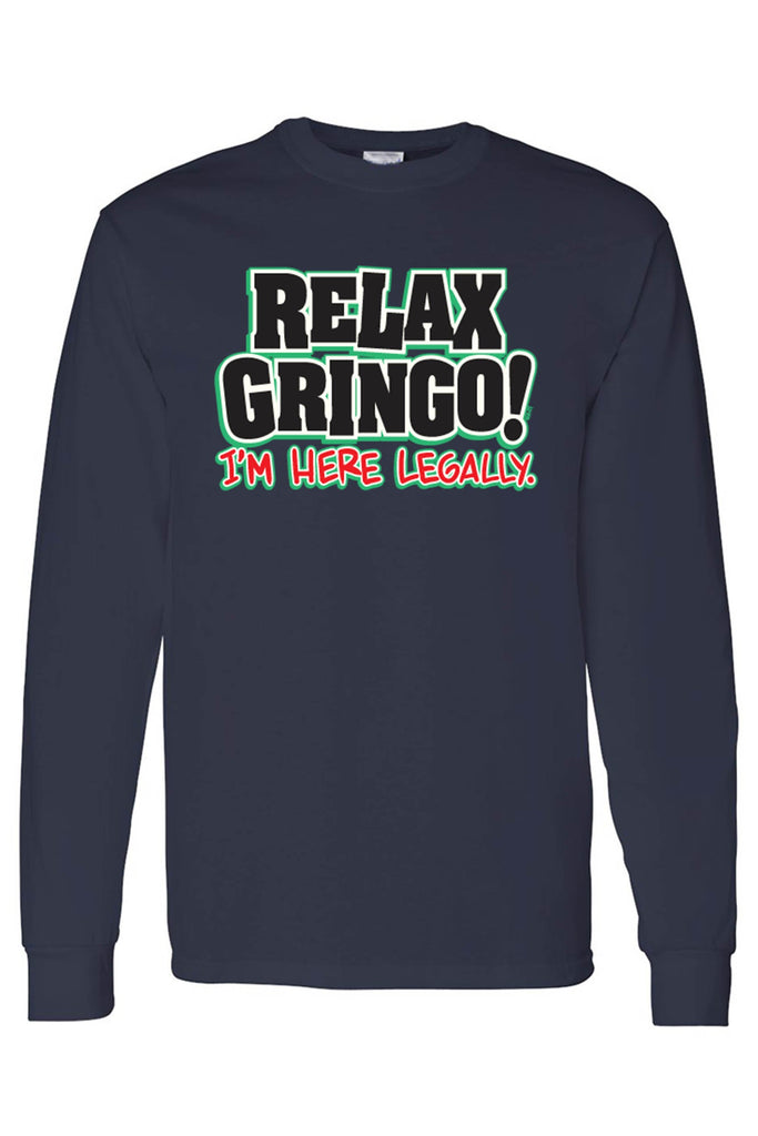 Unisex Relax Gringo! I'm Here Legally Long Sleeve shirt