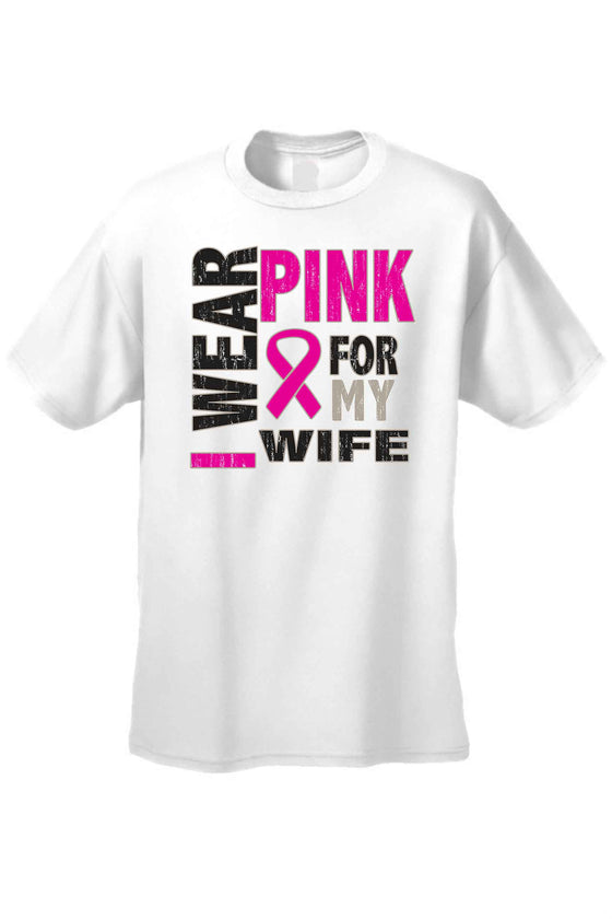 "Men's T Shirt Cancer Awareness ""I Wear Pink for My Wife"""
