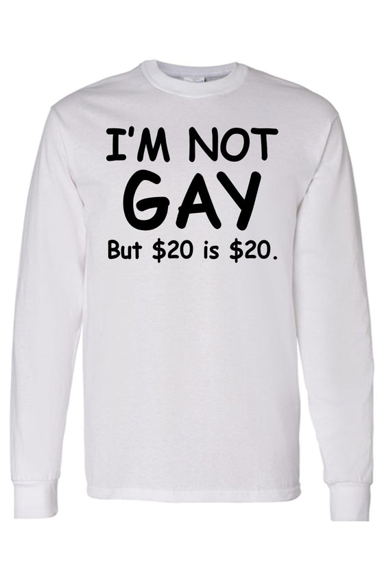 Men's/Unisex I'm Not Gay But $20 is $20 Long Sleeve T-Shirt Mens Long Sleeve Shirts SHORE TRENDZ WHITE 3XL