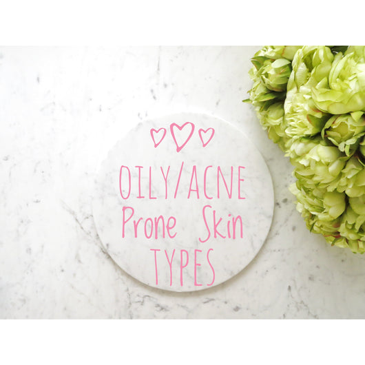Oily/Acne Prone Skin Types