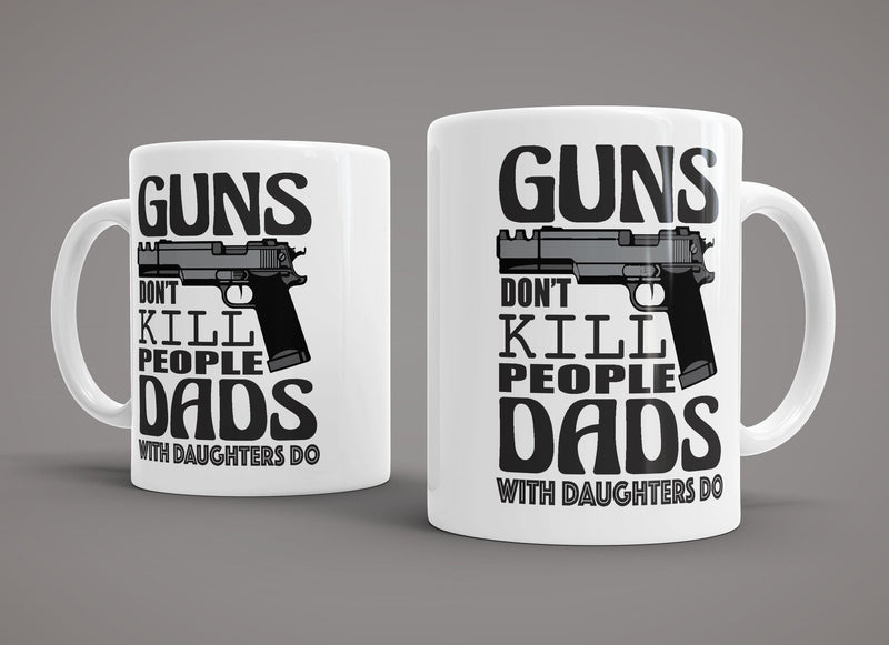 King Mugs Guns Don't Kill People Dads with Daughters Do Mug