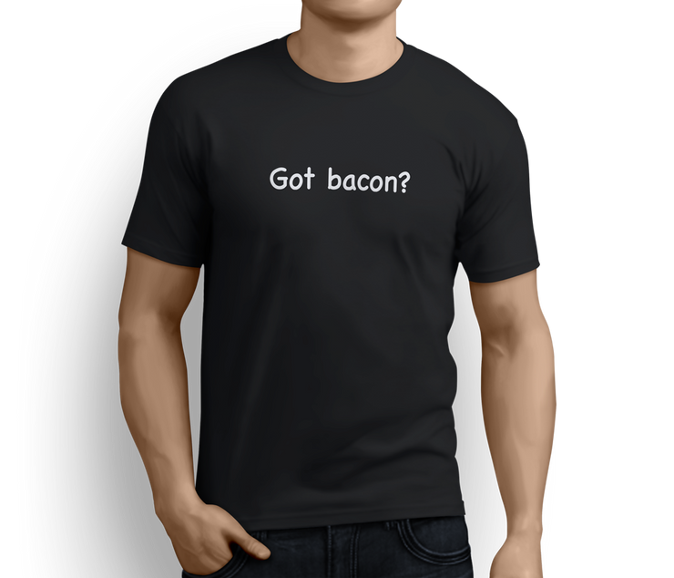 Got Bacon? - fun bacon slogan design  T-shirts - Pig Emporium