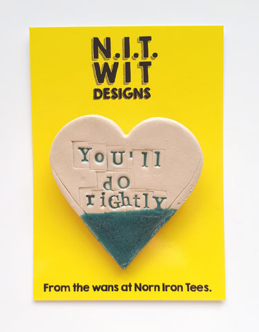'You'll Do Rightly' Handmade Badge - Large