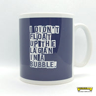 I Didn't Float Up The Lagan In A Bubble Mug