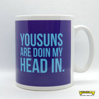 Yousuns Are Doin My Head In Mug