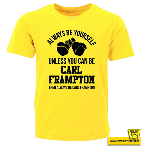 Always be yourself. Unless you can be Carl Frampton. Then always be Carl Frampton