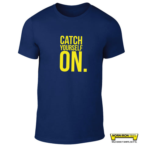 Catch Yourself On. T-shirt