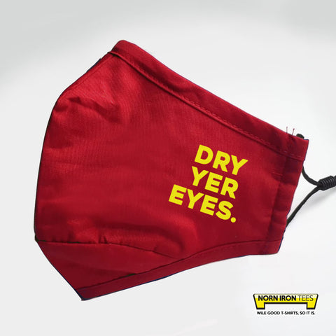Dry Yer Eyes Face Mask