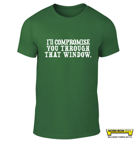 I'll compromise you through that window! Derry girls T-shirt
