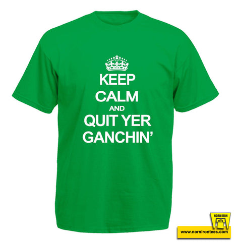 KEEP CALM AND QUIT YER GANCHIN'