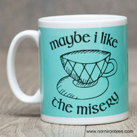 Maybe I Like The Misery Mug