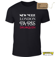 NEW YORK LONDON PARIS DRUMQUIN (or enter your town!)
