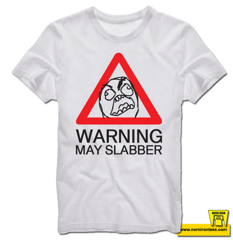WARNING! MAY SLABBER