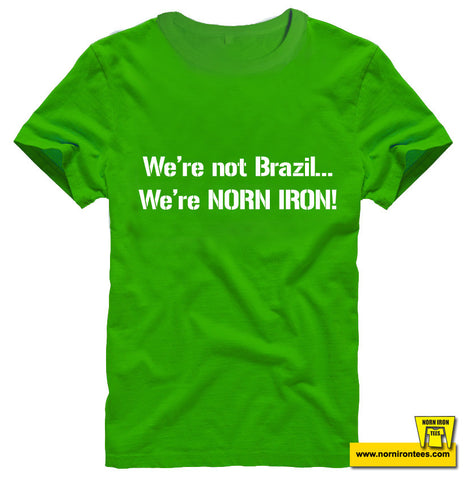 We're not Brazil, We're NORN IRON!