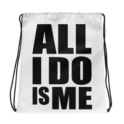 """All I Do Is Me"" Drawstring bag"