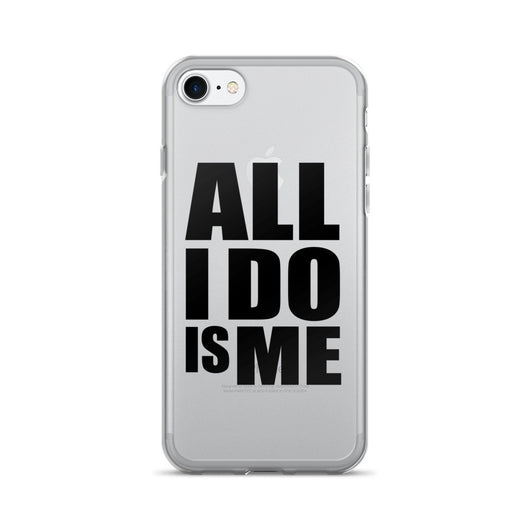 All I Do Is Me iPhone 7/7 Plus Case
