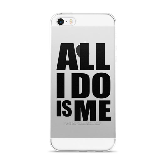 All I Do Is Me iPhone 5/5s/Se, 6/6s, 6/6s Plus Case