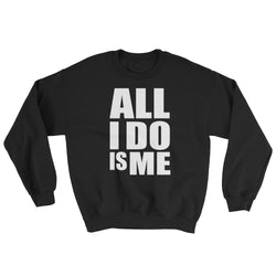 All I Do Is Me Sweatshirt