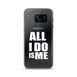 All I Do Is Me Samsung Galaxy S7/S7 Edge/S8/S8+ Case