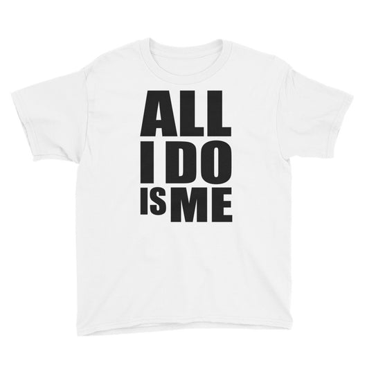 """All I Do Is Me"" Youth Short Sleeve T-Shirt"