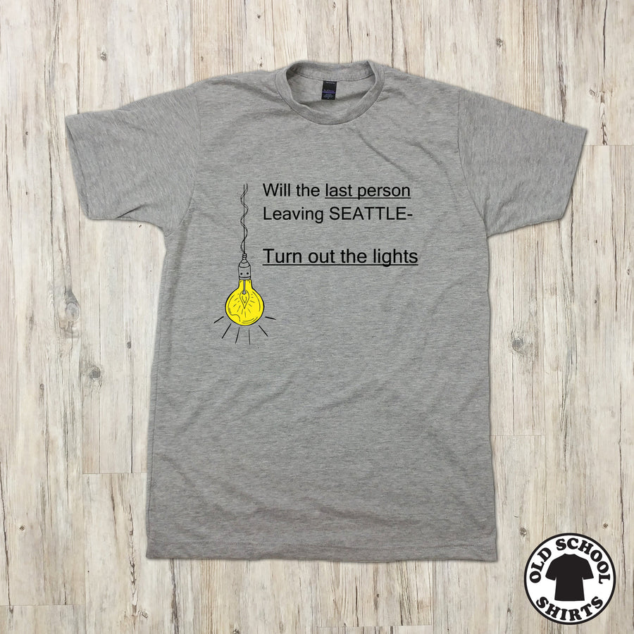 Will the last person leaving Seattle turn out the lights T-shirt