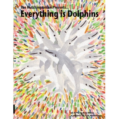 Everything is Dolphins - Core Rulebook available at 401 Games Canada
