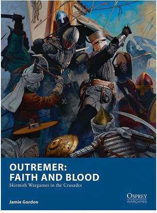 Osprey Wargames - 22 - Outremer: Faith and Blood - Skirmish Wargames in the Crusades - 401 Games