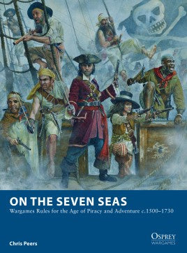 Osprey Wargames - 07 - On the Seven Seas - Wargame Rules for the Age of Piracy and Adventure C. 1500–1730 available at 401 Games Canada
