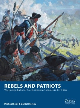 Osprey Wargames - 23 - Rebels and Patriots -  Wargaming Rules for North America: Colonies to Civil War available at 401 Games Canada