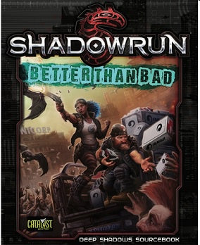 Buy Shadowrun 5th Edition - Better Than Bad and more Great RPG Products at 401 Games
