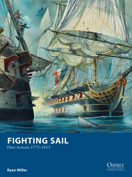 Osprey Wargames - 09 - Fighting Sail - Fleet Actions 1775–1815 available at 401 Games Canada