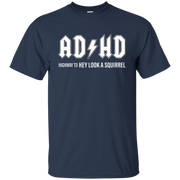 ADHD highway to hey look a squirrel T shirt  Hoodie  Tank