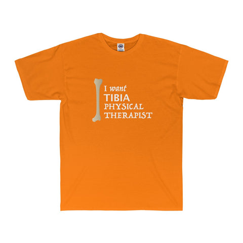 I Want Tibia Physical Therapist - Men's Tee