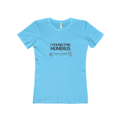 """I Found This Humerus"" - Women's Tee"
