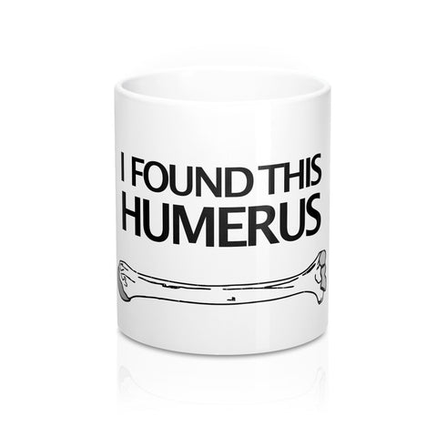 Coffee Mug - 'I Found This Humerus'