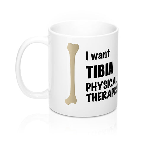 "Coffee Mug - ""I Want TIBIA Physical Therapist"" for $18.00 at Physioweb Store"