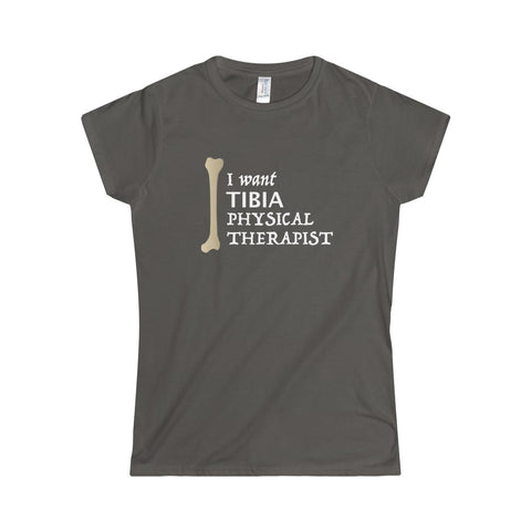 I Want Tibia Physical Therapist - Women's Tee