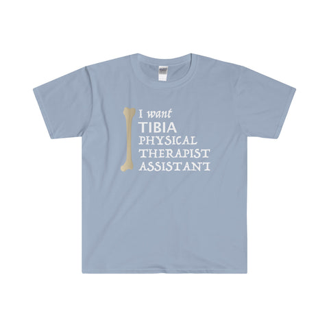 """I Want TIBIA Physical Therapist Assistant"" - Men's Softstyle T-Shirt for $23.99 at Physioweb Store"