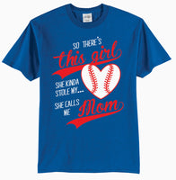So There's This Girl She Kinda Stole My Heart She Calls Me Mom - Baseball T-Shirt