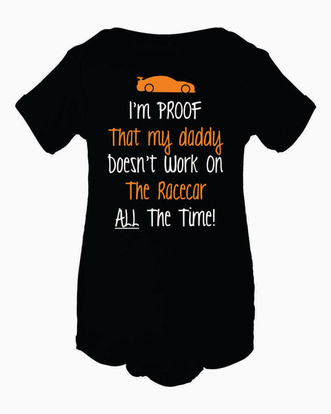 I'm Proof That My Daddy Doesn't Work On The Racecar ALL The Time - Infant Creeper {Racing Dad Gift} {Baby Shower Gift}