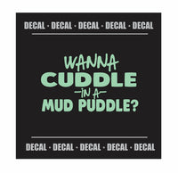 Wanna Cuddle In A Mud Puddle?  {DECAL}