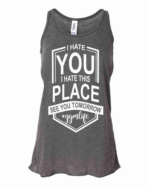 I Hate You I Hate This Place See You Tomorrow #gymlife  - Bella Flowy Racerback Tank {Gym} {Fitness} {Workout}