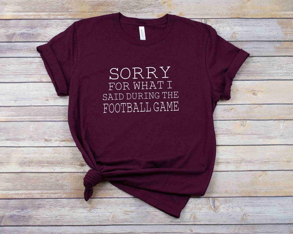 Sorry For What I Said During The Football Game  {Football} Tee
