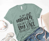 If My Mouth Doesn't Say It My Face Definitely Will {Unisex Tee} {Sarcastic} {Funny}