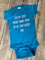 Feelin' Cute Might Wake Mom Up At 3am Later IDK Infant Bodysuit {New Baby} {Baby Shower Gift} {New Mom}