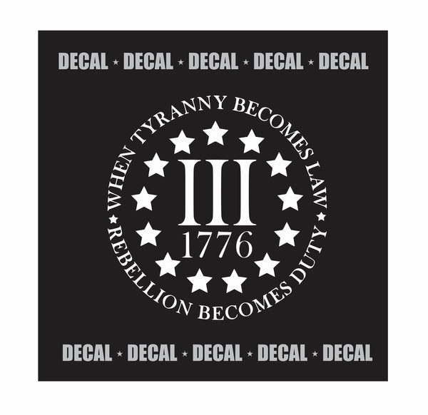 When Tyranny Becomes Law Rebellion Becomes Duty [Decal]  {Patriot} {American Patriot} {III Percent} {III%}