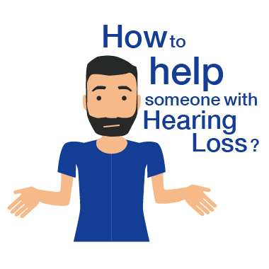 How to help someone with Hearing Loss?
