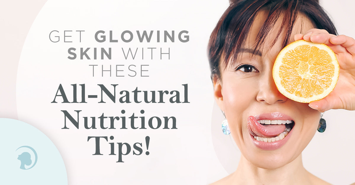Get Glowing Skin With These All-Natural Nutrition Tips!