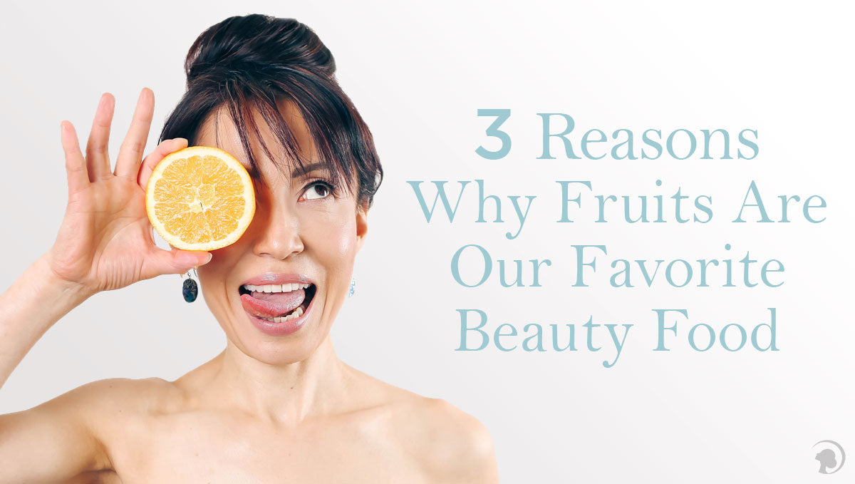 3 Reasons Why Fruits Are Our Favorite Beauty Food